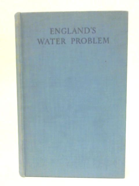 England's Water Problem: A Survey Of Rainfall, Drought And Distribution By H. Spence- Sales
