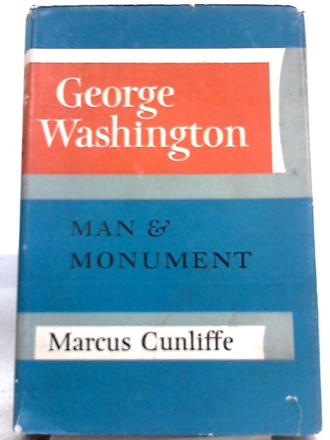 George Washington, Man and Monument By Marcus Cunliffe