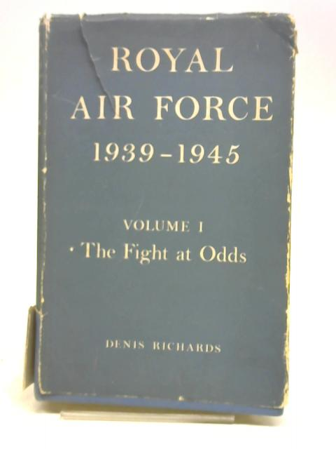 Royal Air Force 1939-1945. Vol.1: The fight at odds 1939-1941! By Denis Richards