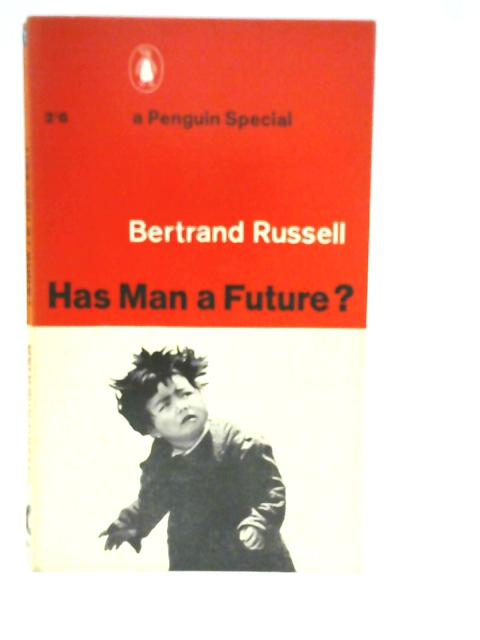 Has Man a Future? By Bertrand Russell