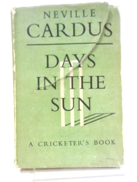 Days In The Sun. A Cricketer's Book By Neville Cardus