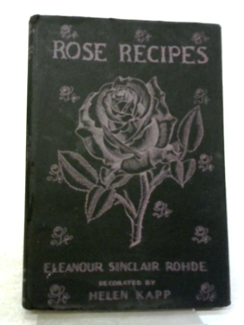 Rose Recipes By Eleanour Sinclair Rohde