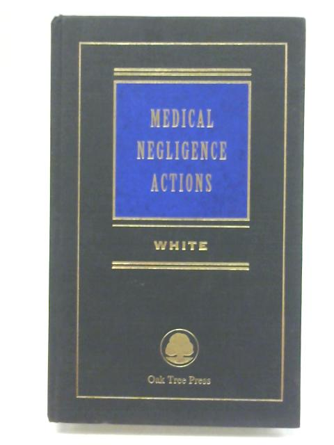 Medical Negligence Actions By White, John P.M.