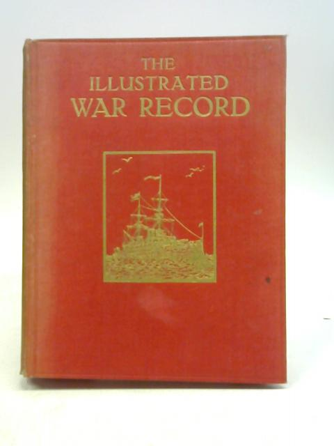 The War Illustrated: A Record of The Most Notable Episodes in The Great European War: With Special Articles By Leading Writers By Anon