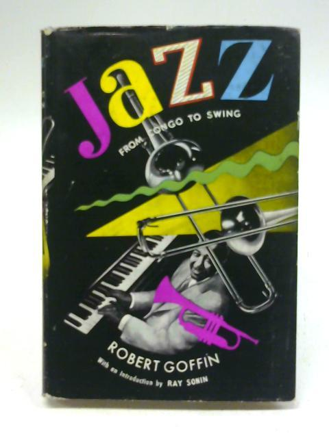 Jazz: From Congo to Swing By Robert Goffin
