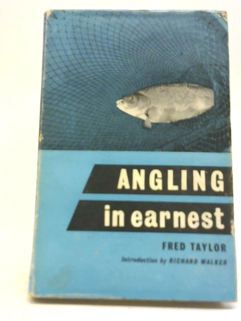 Angling in Earnest By Fred Taylor