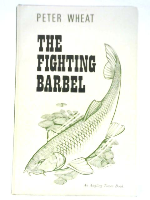 The Fighting Barbel By Peter Wheat