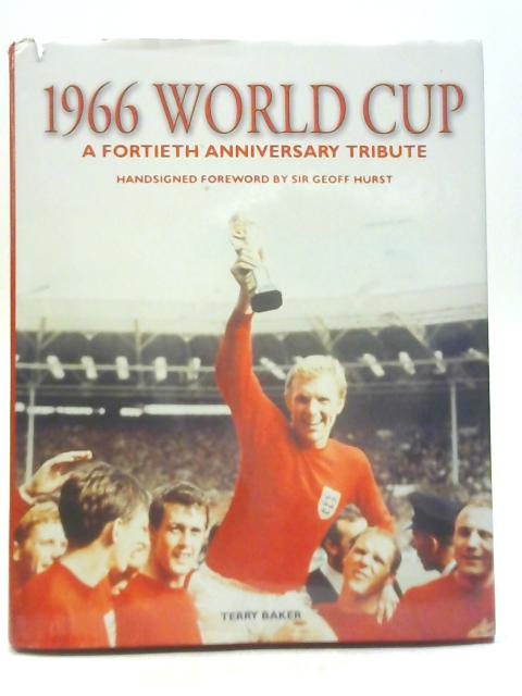 1966 World Cup A Fortieth Anniversary Tribute By Terry Baker