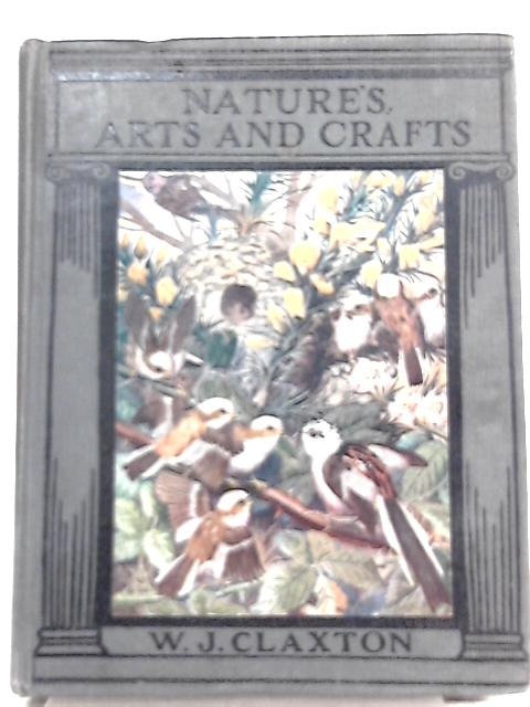 Nature's Arts and Crafts By W. J. Claxton