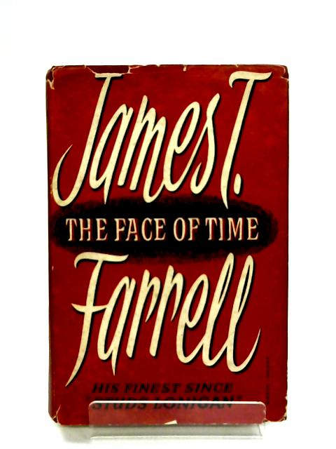 The Face Of Time By James T. Farrell