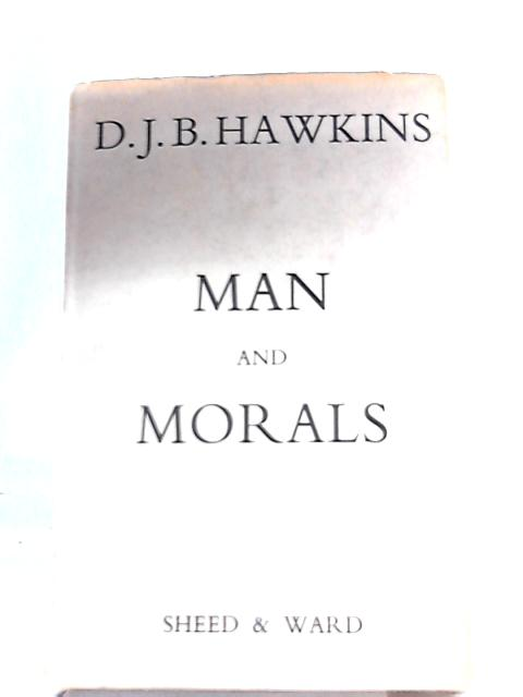Man and Morals By Denis John Bernard Hawkins