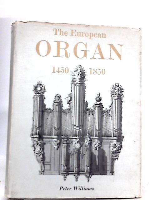 The European Organ 1450-1850 By Peter Williams