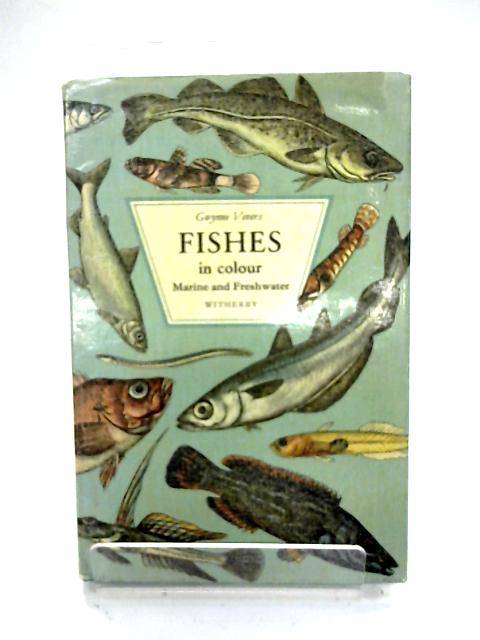 Fishes In Colour: Marine And Freshwater By Gwynne Vevers