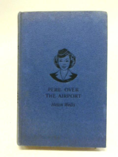 Peril over the airport (Vicki Barr flight stewardess series) By Helen Wells