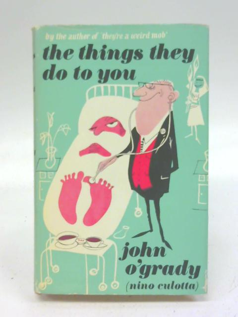 The things they do to you By John O'Grady