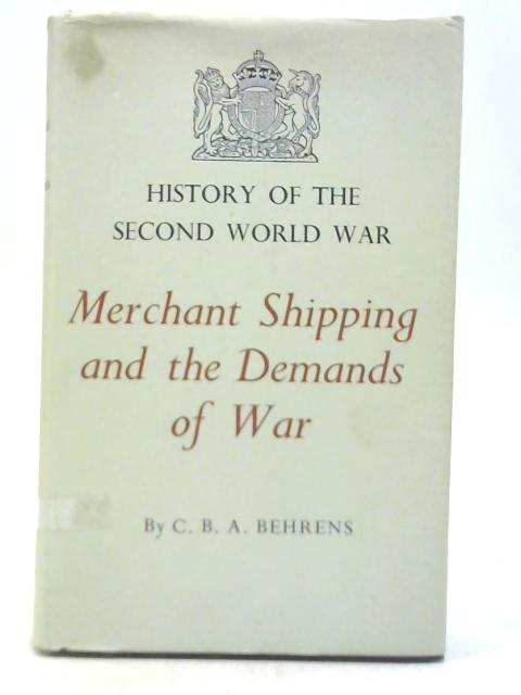 Merchant Shipping And The Demands Of War. By C. B. A Behrens