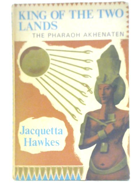 King of the Two Lands By Jacquetta Hawkes