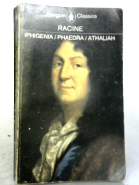Iphigenia, Phaedra, Athaliah By Jean Racine