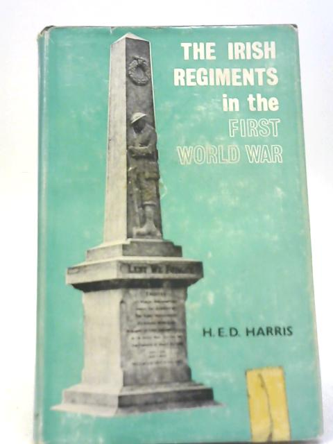 Irish Regiments in the First World War By H.E.D. Harris