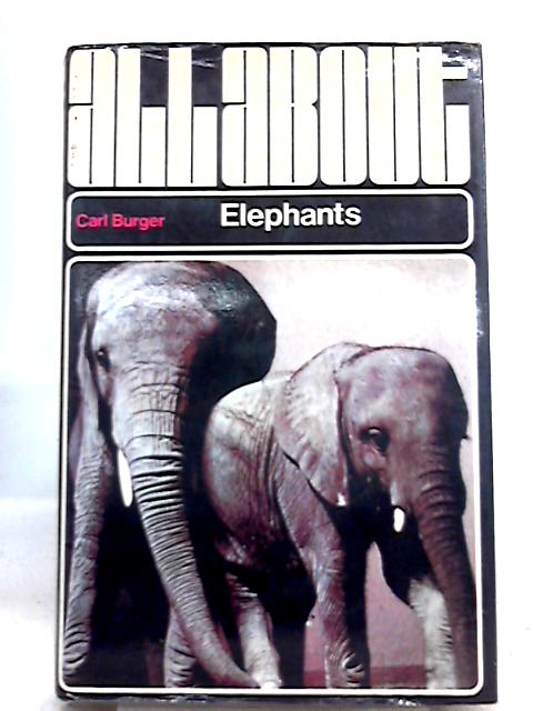 All About Elephants By Carl Burger