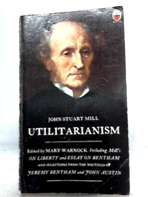 Utilitarianism on Liberty Essay on Bentham By John Stuart Mill