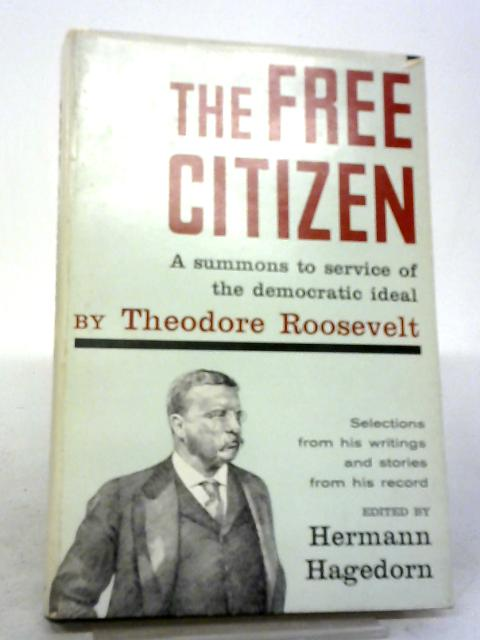 The Free Citizen; A Summons to Service of The Democratic Ideal By Theodore Roosevelt