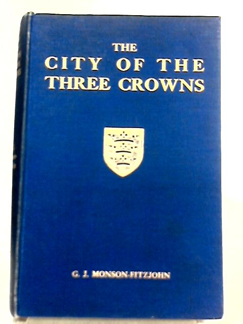 The City of the Three Crowns By G. J. Monson-Fitzjohn