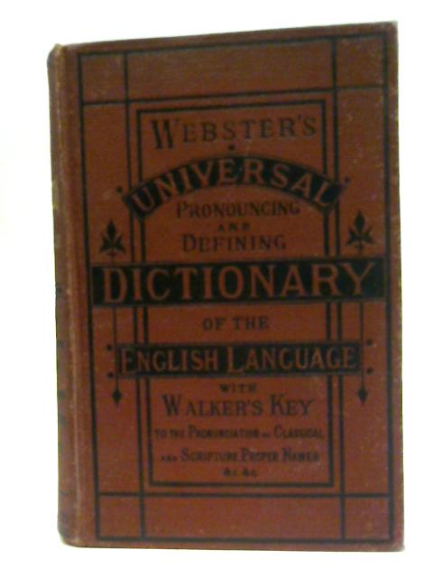 The Universal Pronouncing and Defining Dictionary of the English Language By Noah Webster