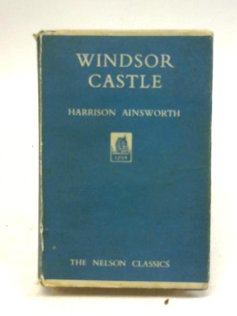 Windsor Castle By Harrison Ainsworth