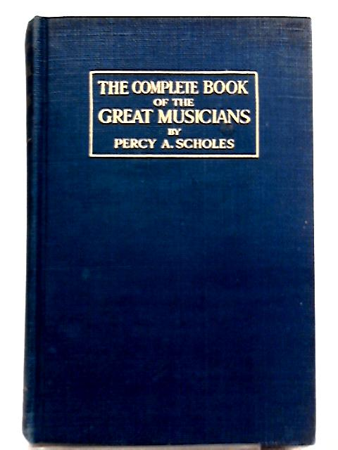 The Complete Book of the Great Musicians By Percy Scholes