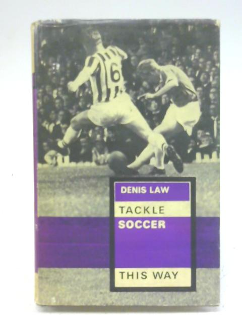 Tackle Soccer This Way By Denis Law