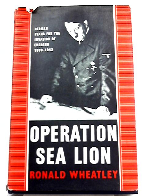 Operation Sea Lion By Ronald Wheatley
