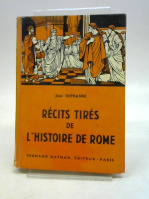 RECITS TIRES DE L'HISTOIRE DE ROME (Contes et Légendes de Tous les Pays) By DEFRASNE JEAN