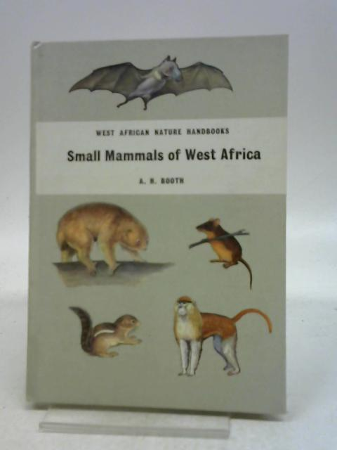 Small mammals of West Africa (West African nature handbooks) By Angus Herdman Booth