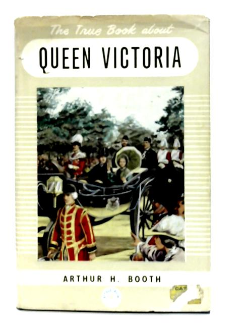 The True Book About Queen Victoria By Arthur Harold Booth