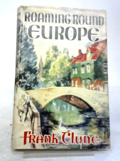 Roaming Round Europe By Frank Clune