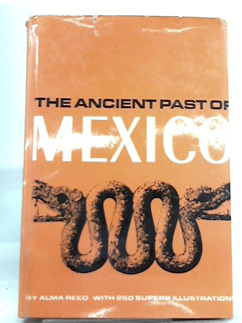 The ancient past of mexico By Alma M. Reed