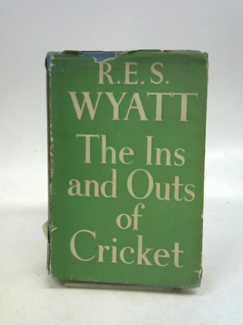 THE INS AND OUTS OF CRICKET. By R E S. Wyatt