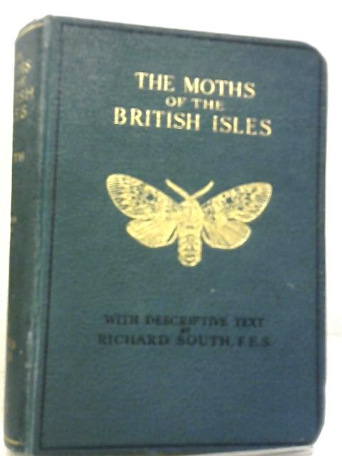 The Moths of the British Isles: First Series By Richard South