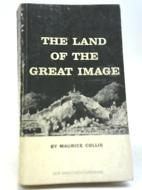 The Land of The Great Image By Maurice Collis