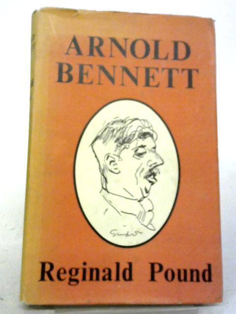 Arnold Bennett: A Biography By Reginald Pound