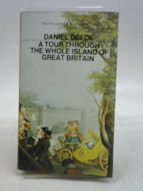 A Tour through the whole island if Great Britain By Daniel Defoe