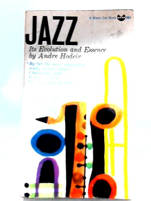 Jazz: Its Evolution and Essence By Andre Hodeir