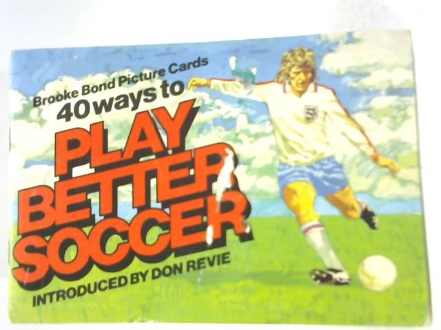 Brooke Bond Don 40 Ways To Play Better Soccer By Don Revie