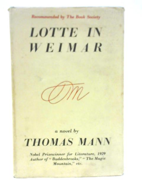 Lotte in Weimar : A Novel By Thomas Mann