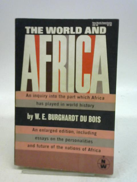 The World and Africa By Du Bois, W. E. Burghardt