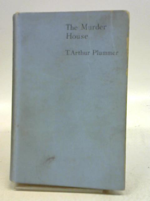 The Murder House By T. Arthur Plummer