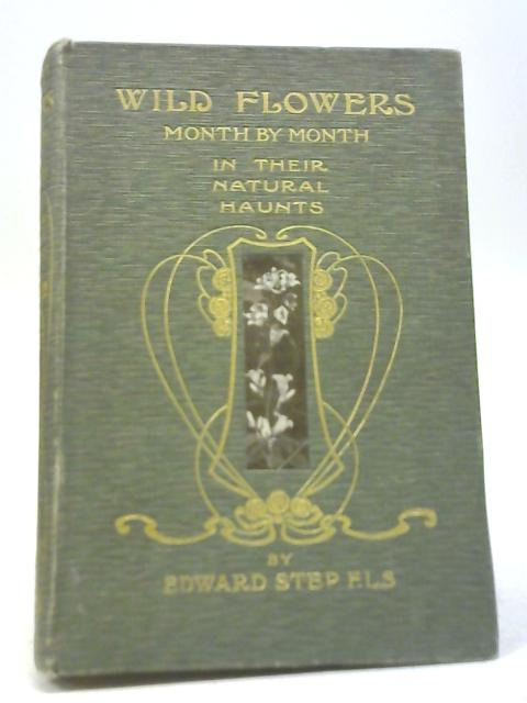 Wild Flowers Month by Month in Their Natural Haunts Vol. II By Edward Step