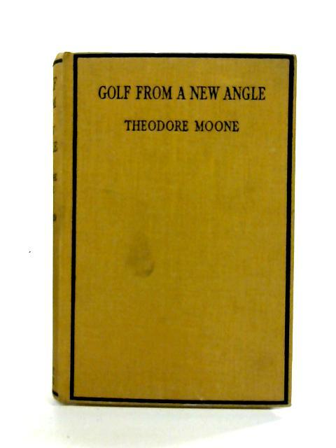 Golf From A New Angle By Theodore Moone