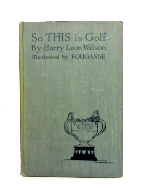 So This Is Golf! By Harry Leon Wilson